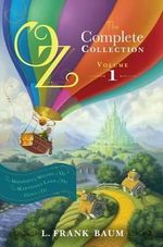 Oz, the Complete Collection, Volume 1 : The Wonderful Wizard of Oz/The Marvelous Land of Oz/Ozma of Oz - Lyman Frank Baum
