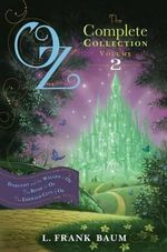 Oz, the Complete Collection, Volume 2 : Dorothy and the Wizard in Oz/The Road to Oz/The Emerald City of Oz - Lyman Frank Baum