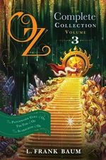 Oz, the Complete Collection, Volume 3 : The Patchwork Girl of Oz; Tik-Tok of Oz; The Scarecrow of Oz - Lyman Frank Baum