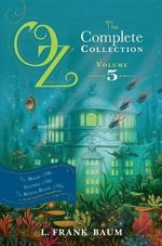 Oz, the Complete Collection, Volume 5 : The Magic of Oz; Glinda of Oz; The Royal Book of Oz - Lyman Frank Baum