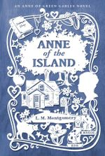 Anne of the Island : An Anne of Green Gables Novel - L. M. Montgomery