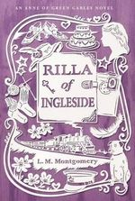 Rilla of Ingleside : Anne of Green Gables Novels - Lucy Maud Montgomery