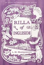 Rilla of Ingleside : An Anne of Green Gables Novel - L. M. Montgomery