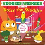 Veggies with Wedgies Present Doin' the Wedgie - Todd H. Doodler