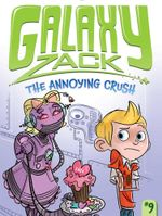 The Annoying Crush : Galaxy Zack - Ray O'Ryan