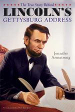 The True Story Behind Lincoln's Gettysburg Address - Jennifer Armstrong