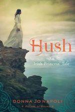 Hush : An Irish Princess' Tale - Professor of Linguistics Donna Jo Napoli