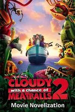 Cloudy with a Chance of Meatballs 2 Movie Novelization : Cloudy with a Chance of Meatballs Movie - To Be Announced