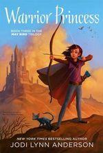 Warrior Princess : May Bird (Hardcover) - Jodi Lynn Anderson