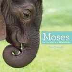 Moses : The True Story of an Elephant Baby - Jenny Perepeczko