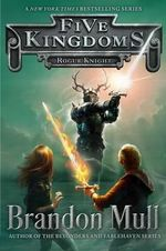 Rogue Knight : Five Kingdoms - Brandon Mull