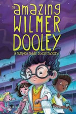 The Amazing Wilmer Dooley : A Mumpley Middle School Mystery - Fowler DeWitt
