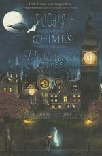 Flights and Chimes and Mysterious Times - Emma Trevayne
