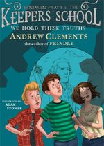 We Hold These Truths : Benjamin Pratt and the Keepers of the School - Andrew Clements