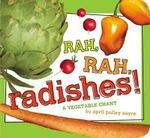 Rah, Rah, Radishes! : A Vegetable Chant - April Pulley Sayre