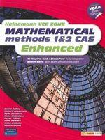Heinemann VCE Zone Mathematical Methods 1 & 2 CAS Enhanced Student Book : TI-Nspire CAS / Classpad Fully Integrated Exam Cafe with Exam Simulator - David et al Coffey