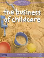The Business of Childcare : Working in Children's Services - Karen Kearns