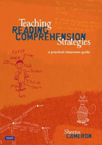 Teaching Reading Comprehension Strategies : A Practical Classroom Guide - Sheena Cameron