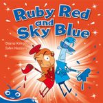 Ruby Red and Sky Blue : Reading Bug K-3 Readers Ser. - Tba