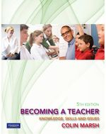 Becoming a Teacher : Knowledge, Skills and Issues :  5th Edition - Colin Marsh