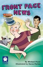 Pearson Chapters (Year 6) : Front Page News - Michael Pryor