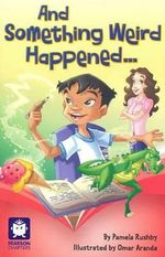 And Something Weird Happened... : Pearson Chapters (Year 3) - Pamela Rushby