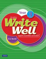 Write Well 6th Ed Yr 3 : Year 3 (6th Edition) - Eve Recht