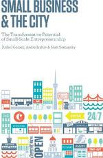 Small Business and the City : The Transformative Potential of Small Scale Entrepreneurship - Rafael Gomez