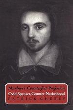 Marlowe's Counterfeit Profession : Ovid, Spenser, Counter-Nationhood - Associate Professor Patrick Cheney