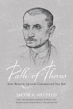Path of Thorns : Soviet Mennonite Life Under Communist and Nazi Rule - Jacob J. Neufeld