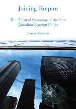 Joining Empire : The Political Economy of the New Canadian Foreign Policy - Jerome Klassen