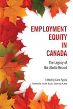 Employment Equity in Canada : The Legacy of the Abella Report - Carol Agocs