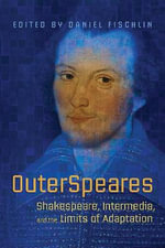 Outerspeares : Shakespeare, Intermedia, and the Limits of Adaptation - Daniel Fischlin
