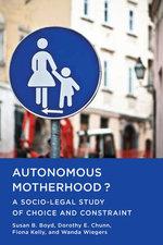 Autonomous Motherhood? : A Socio-Legal Study of Choice and Constraint - Susan B. Boyd
