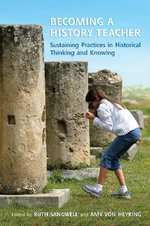 Becoming a History Teacher : Sustaining Practices in Historical Thinking and Knowing