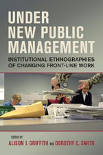 Under New Public Management : Institutional Ethnographies of Changing Front-Line Work