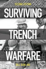 Surviving Trench Warfare : Technology and the Canadian Corps, 1914-1918 - Bill Rawling