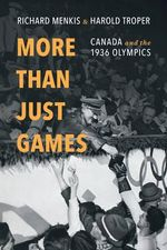 More Than Just Games : Canada and the 1936 Olympics - Richard Menkis