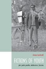 Fictions of Youth : Pier Paolo Pasolini, Adolescence, Fascisms - Simona Bondavalli