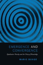 Emergence and Convergence : Qualitative Novelty and the Unity of Knowledge - Mario Bunge