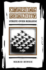 Chasing Reality : Strife over Realism - Mario Bunge