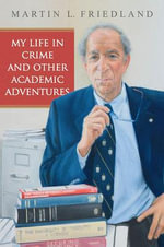 My Life in Crime and Other Academic Adventures - Martin L. Friedland