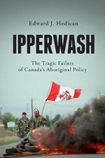Ipperwash : The Tragic Failure of Canada's Aboriginal Policy - Edward J. Hedican
