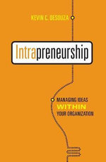 Intrapreneurship : Managing Ideas within Your Organization - Kevin C. Desouza