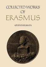 Apophthegmata : Collected Works of Erasmus - Elaine Fantham