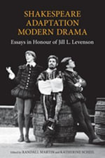 Shakespeare, Adaptation, Modern Drama : Essays in Honour of Jill Levenson - Randall Martin