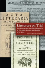 Literature on Trial : The Emergence of Critical Discourse in Germany, Poland & Russia, 1700-1800 - S. D. Chrostowska