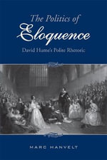 The Politics of Eloquence : David Hume's Polite Rhetoric - Marc Hanvelt
