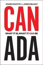 Canada : What it is, What it Can be - Roger Martin