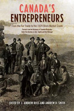 Canada's Entrepreneurs : From the Fur Trade to the 1929 Stock Market Crash: Portraits from the Dictionary of Canadian Biography - Andrew Ross